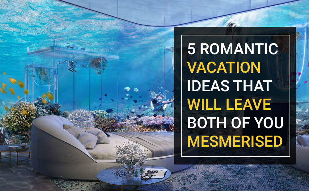 5 ROMANTIC vacation idea that will leav eboth of you mesmerised