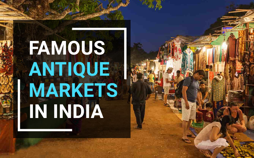 FAMOUS ANTIQUE MARKETS IN INDIA