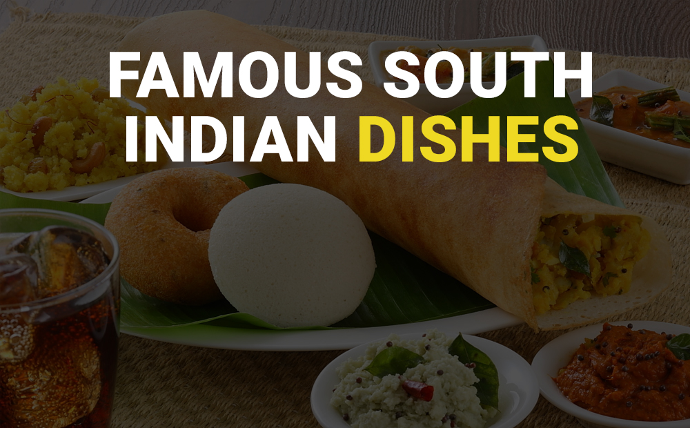 FAMOUS SOUTH INDIAN DISHES