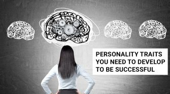 PERSONALITY TRAITS YOU NEED TO DEVELOP TO BE SUCCESSFUL