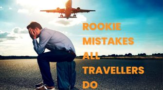 ROOKIE MISTAKES ALL TRAVELLERS DO