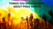 THINGS YOU SHOULD KNOW ABOUT PRIDE MONTH