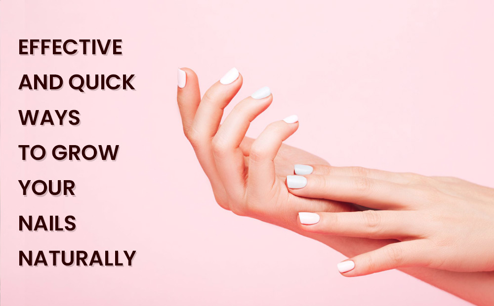 EFFECTIVE-AND-QUICK-WAYS-TO-GROW-YOUR-NAILS-NATURALLY_Revised